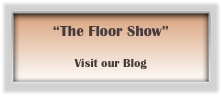 """The Floor Show""  Visit our Blog"